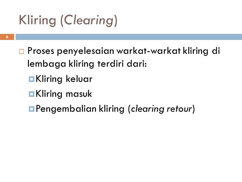 Kliring (Clearing) Proses penyelesaian warkat-warkat kliring di lembaga kliring terdiri dari: Kliring keluar.