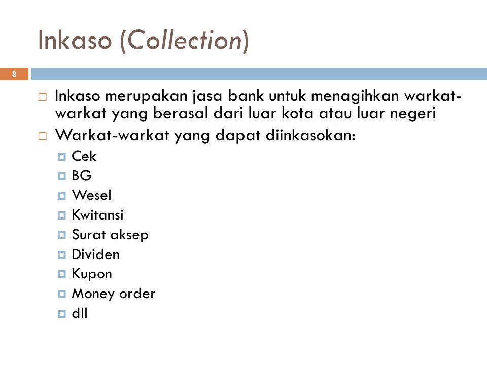 Inkaso (Collection) Inkaso merupakan jasa bank untuk menagihkan warkat- warkat yang berasal dari luar kota atau luar negeri.