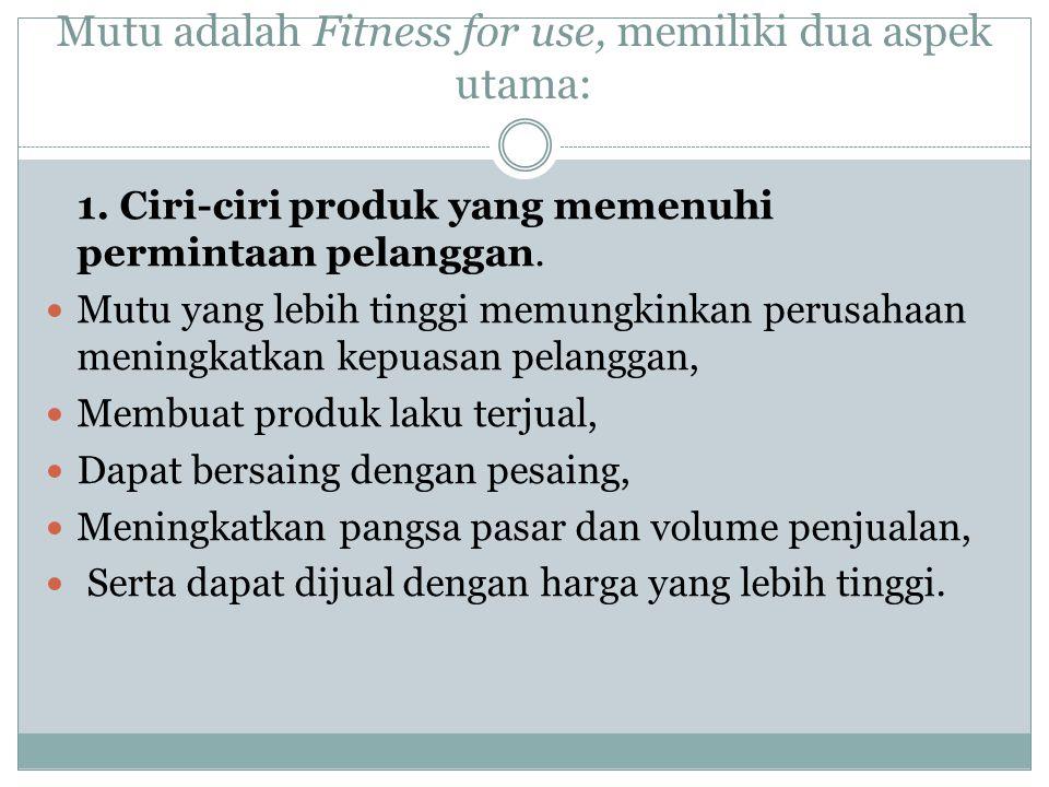 Mutu adalah Fitness for use, memiliki dua aspek utama: