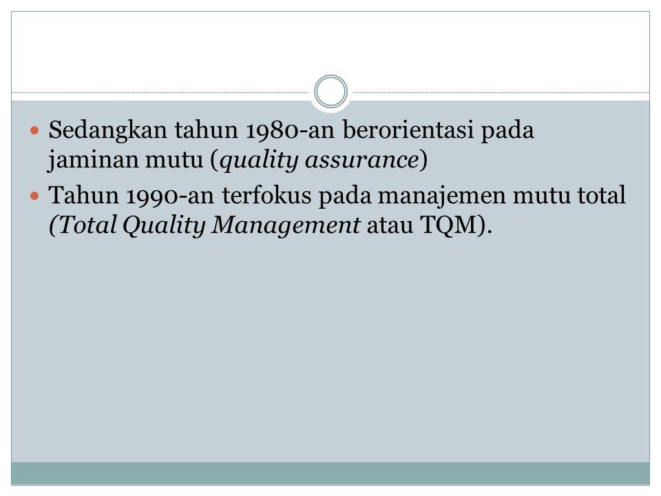 Sedangkan tahun 1980-an berorientasi pada jaminan mutu (quality assurance)