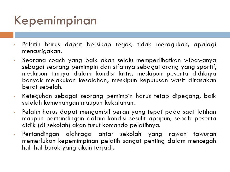 Kepemimpinan Pelatih harus dapat bersikap tegas, tidak meragukan, apalagi mencurigakan.
