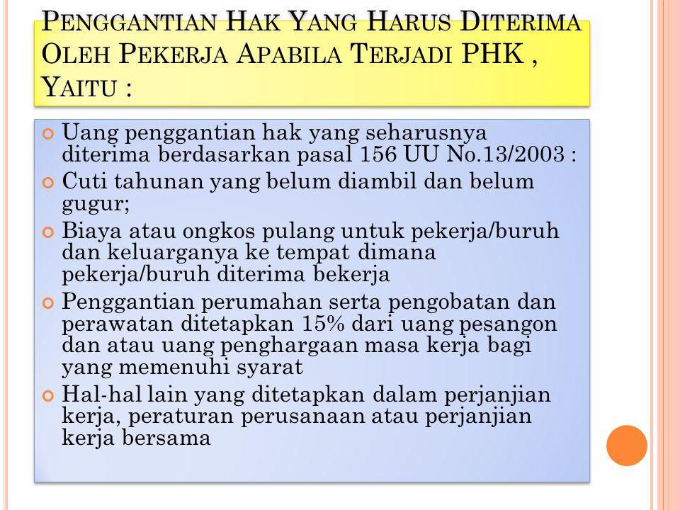 Penggantian Hak Yang Harus Diterima Oleh Pekerja Apabila Terjadi PHK , Yaitu :