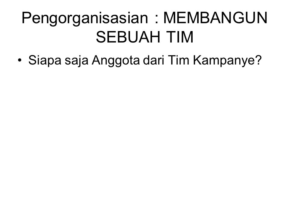 Pengorganisasian : MEMBANGUN SEBUAH TIM