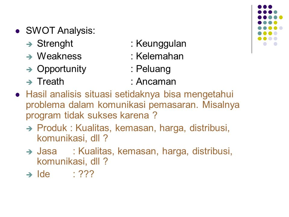SWOT Analysis: Strenght : Keunggulan. Weakness : Kelemahan. Opportunity : Peluang. Treath : Ancaman.