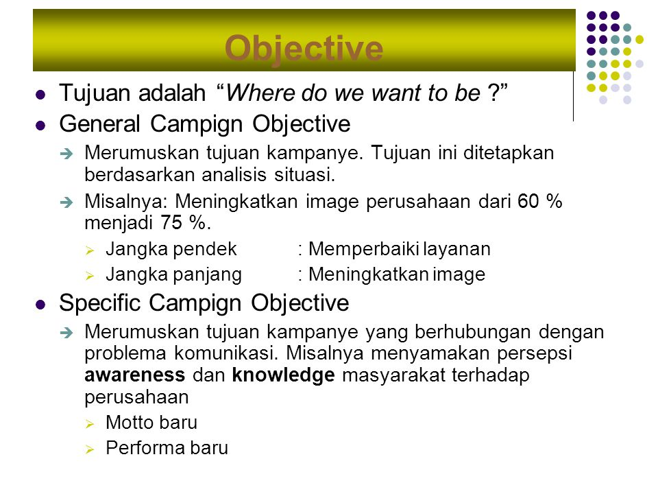 Objective Tujuan adalah Where do we want to be