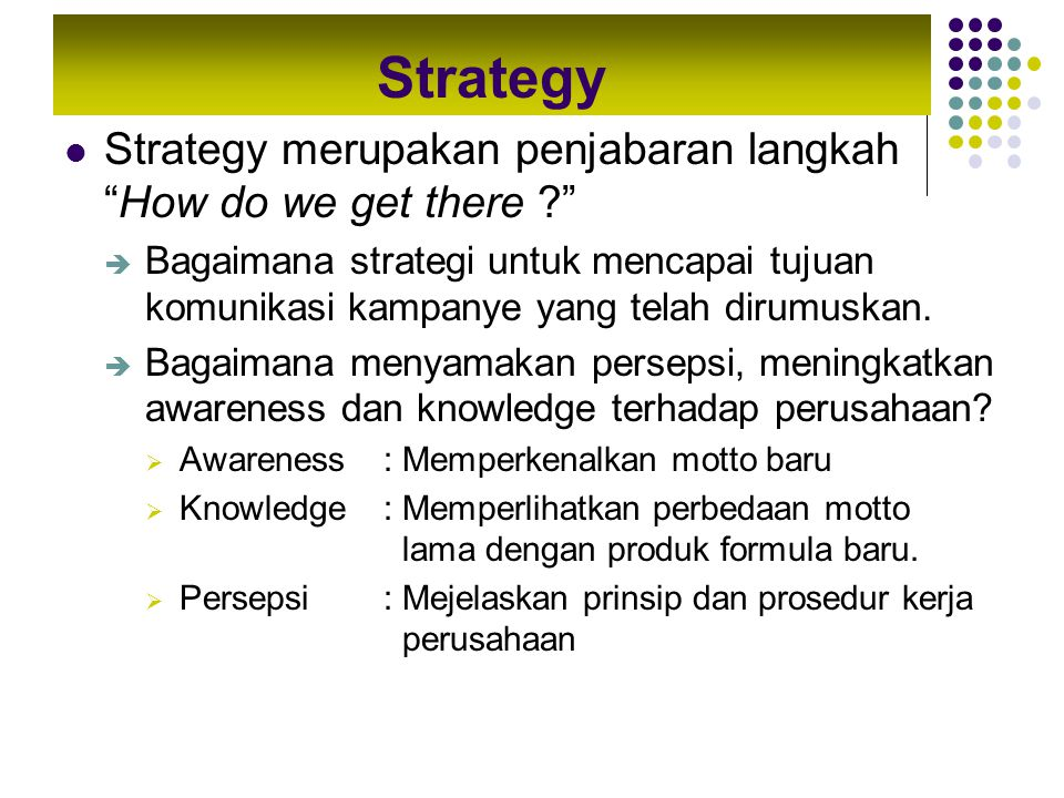 Strategy Strategy merupakan penjabaran langkah How do we get there