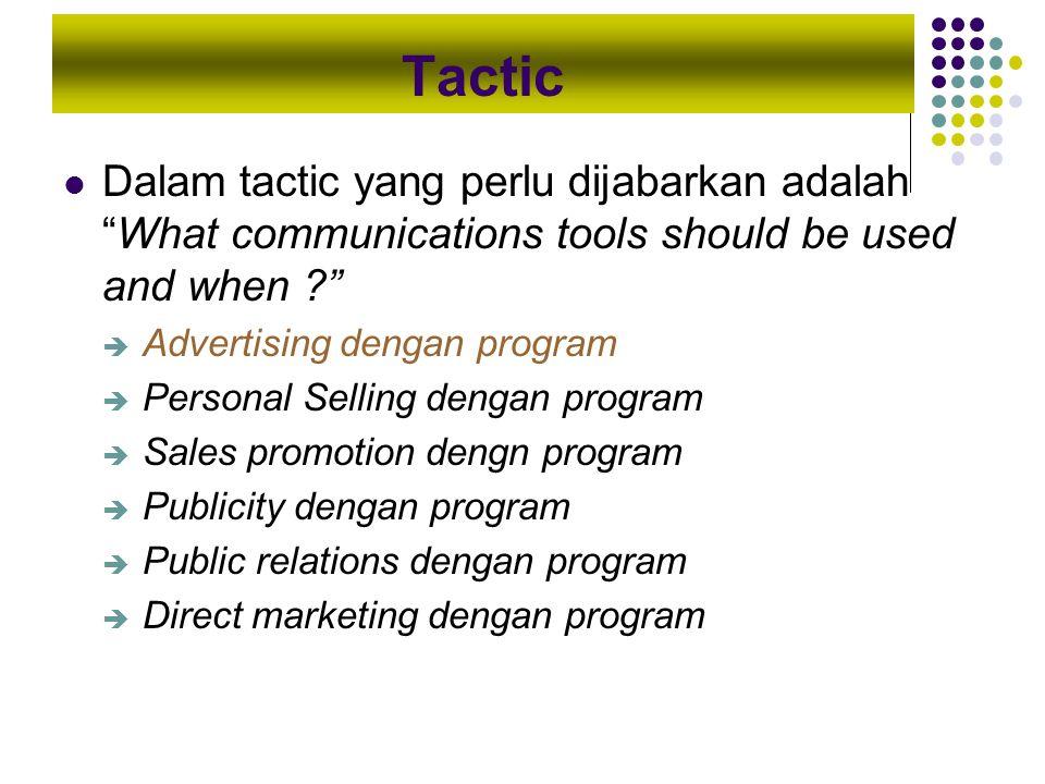Tactic Dalam tactic yang perlu dijabarkan adalah What communications tools should be used and when