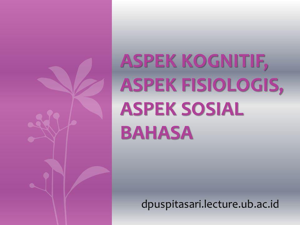 Aspek Kognitif, Aspek Fisiologis, Aspek Sosial Bahasa