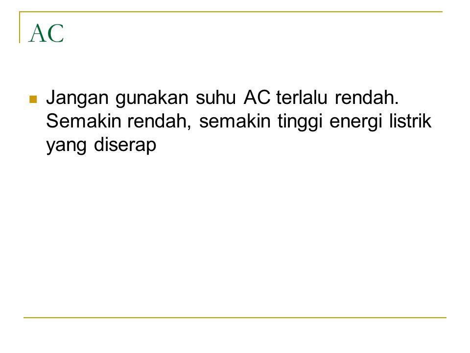 AC Jangan gunakan suhu AC terlalu rendah.