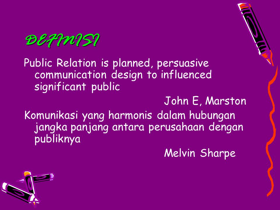 DEFINISI Public Relation is planned, persuasive communication design to influenced significant public.