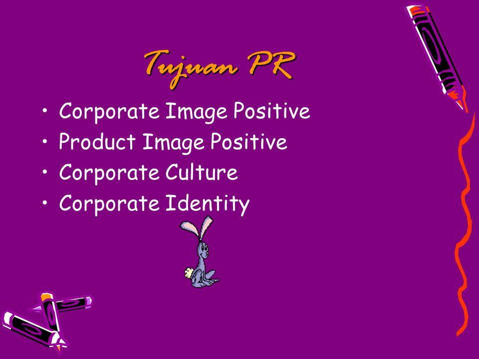 Tujuan PR Corporate Image Positive Product Image Positive