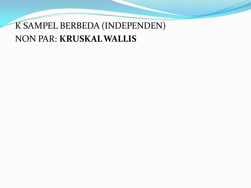 K SAMPEL BERBEDA (INDEPENDEN) NON PAR: KRUSKAL WALLIS