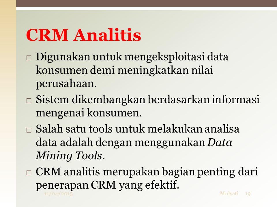 CRM Analitis Digunakan untuk mengeksploitasi data konsumen demi meningkatkan nilai perusahaan.