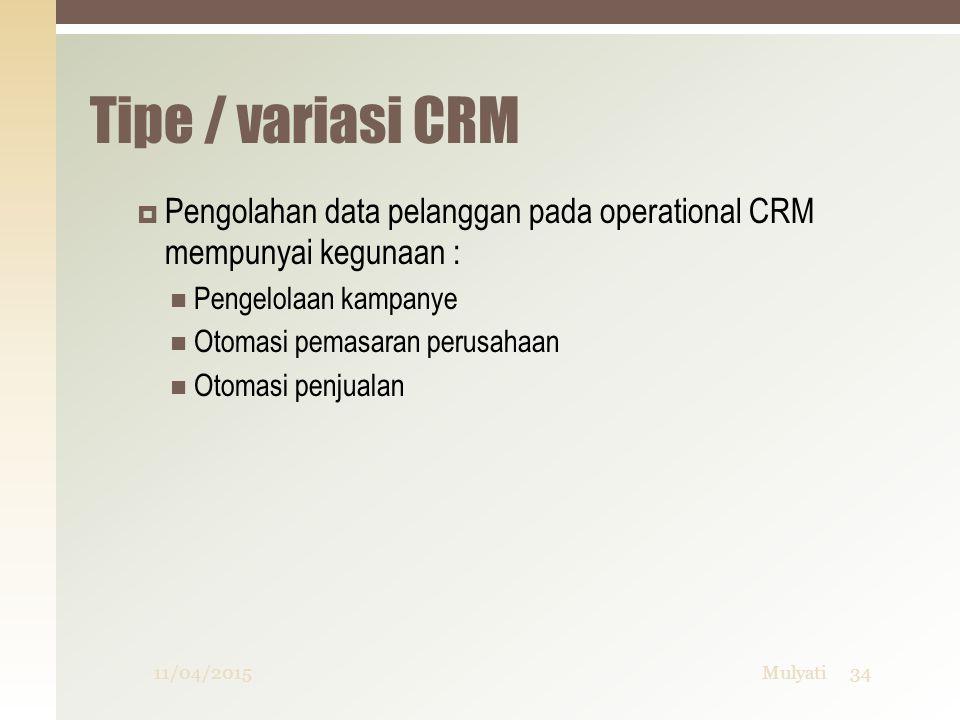 Tipe / variasi CRM Pengolahan data pelanggan pada operational CRM mempunyai kegunaan : Pengelolaan kampanye.