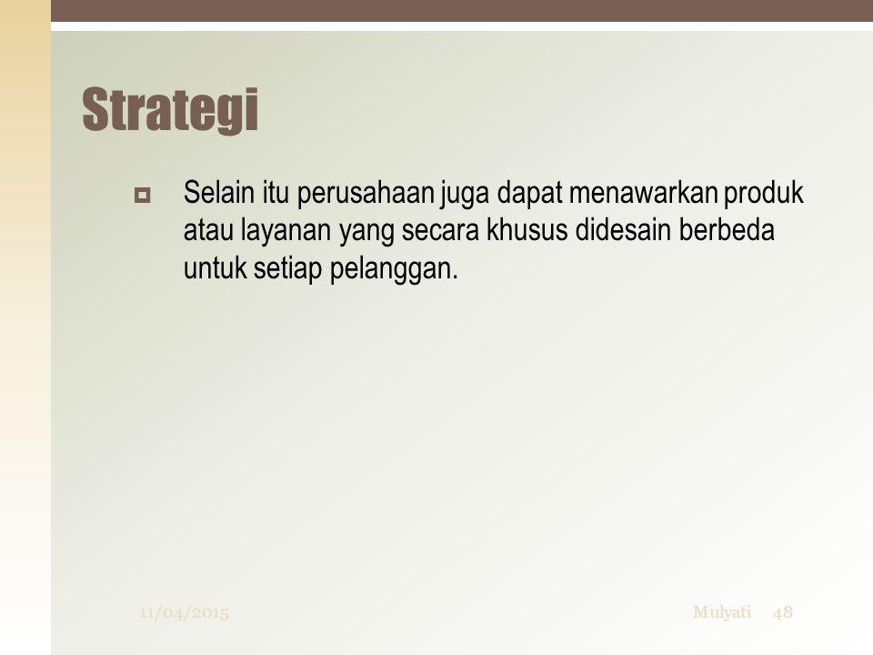 Strategi Selain itu perusahaan juga dapat menawarkan produk atau layanan yang secara khusus didesain berbeda untuk setiap pelanggan.