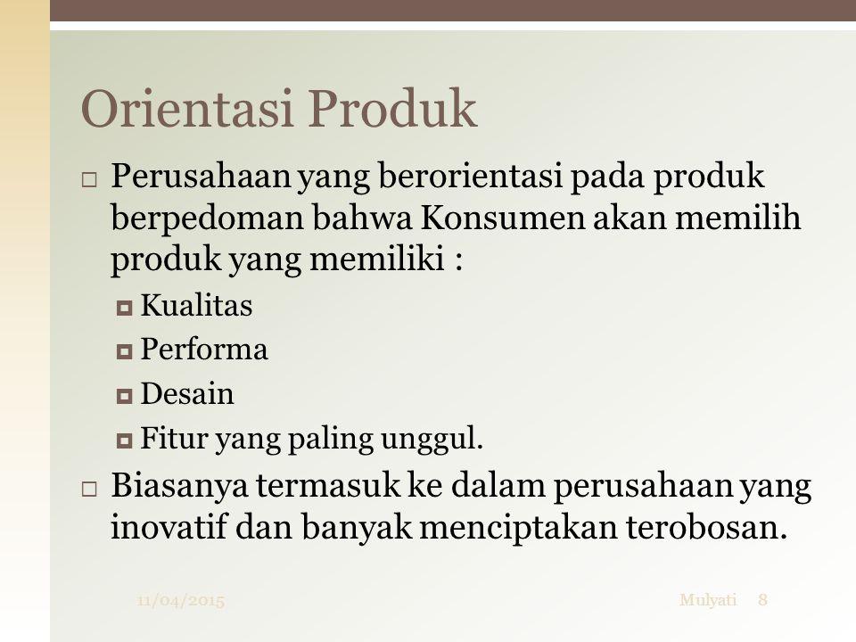 Orientasi Produk Perusahaan yang berorientasi pada produk berpedoman bahwa Konsumen akan memilih produk yang memiliki :