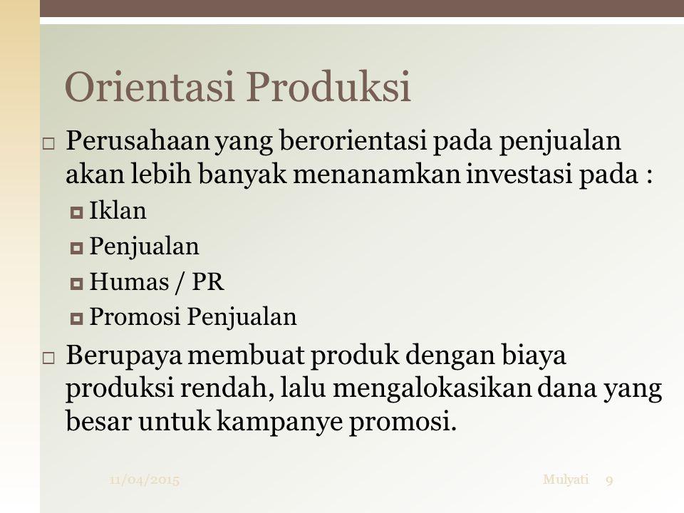 Orientasi Produksi Perusahaan yang berorientasi pada penjualan akan lebih banyak menanamkan investasi pada :