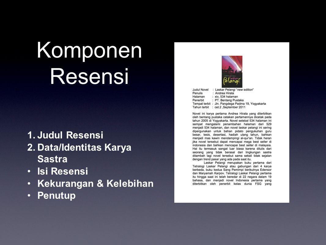 Komponen Resensi Judul Resensi Data/Identitas Karya Sastra Isi Resensi