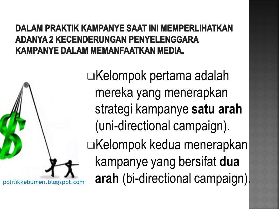 Dalam praktik kampanye saat ini memperlihatkan adanya 2 kecenderungan penyelenggara kampanye dalam memanfaatkan media.