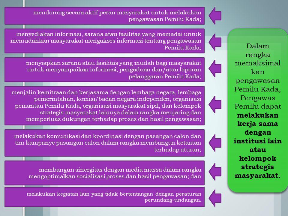 mendorong secara aktif peran masyarakat untuk melakukan pengawasan Pemilu Kada;