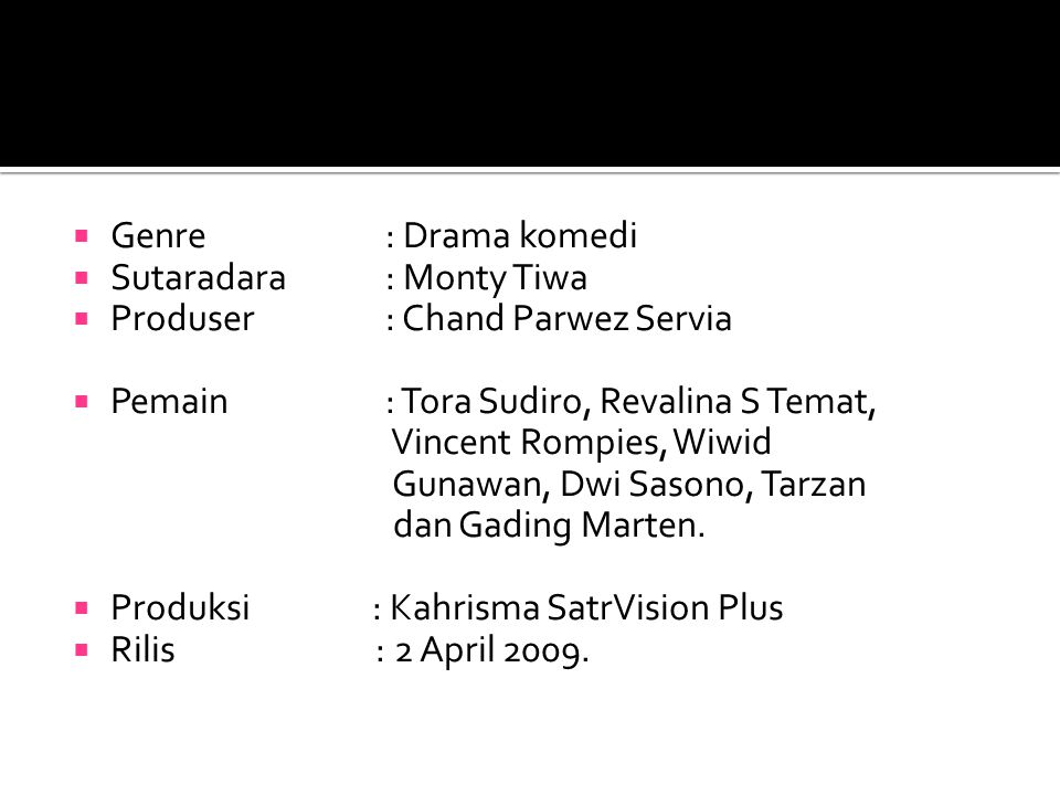 Genre : Drama komedi Sutaradara : Monty Tiwa. Produser : Chand Parwez Servia.