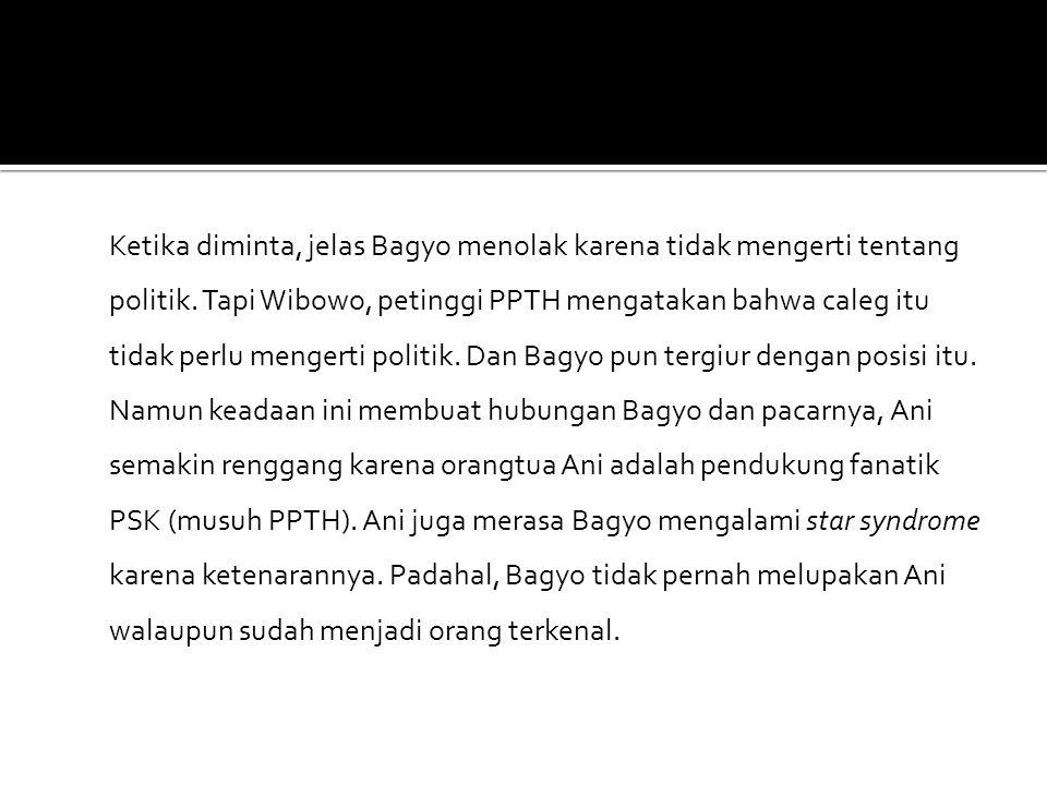 Ketika diminta, jelas Bagyo menolak karena tidak mengerti tentang politik.