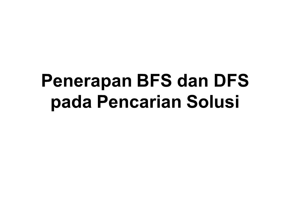 Penerapan BFS dan DFS pada Pencarian Solusi