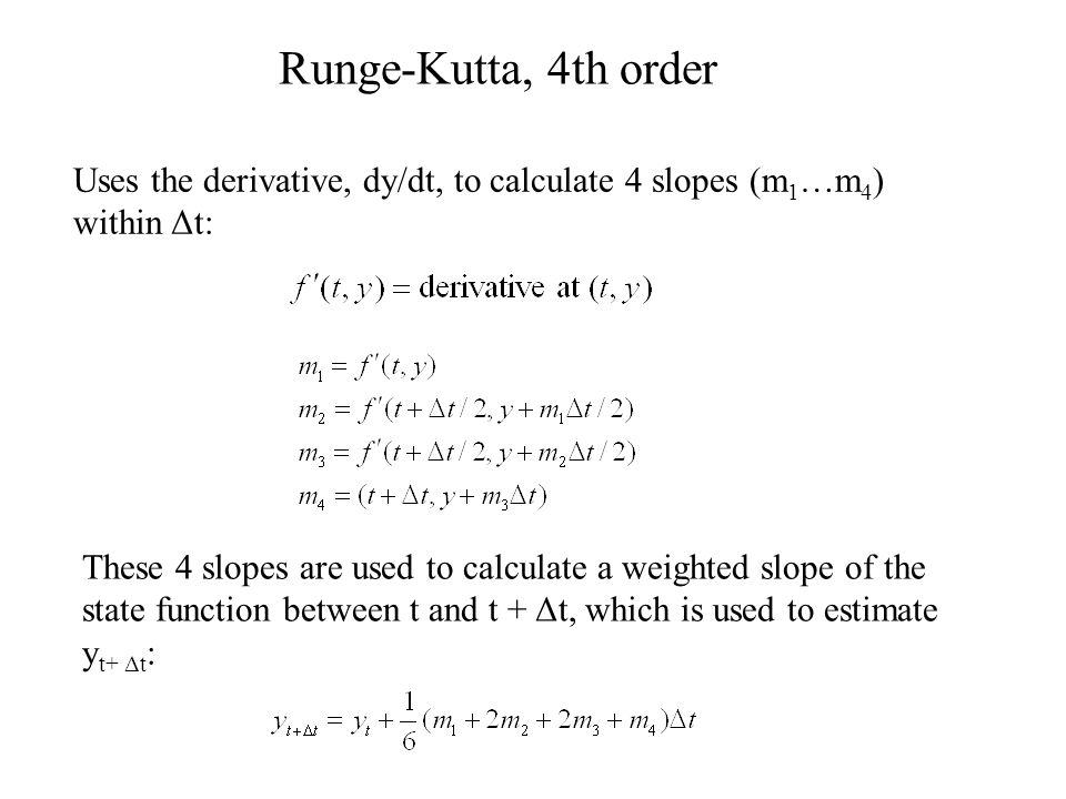 Runge-Kutta, 4th order Uses the derivative, dy/dt, to calculate 4 slopes (m1…m4) within Δt:
