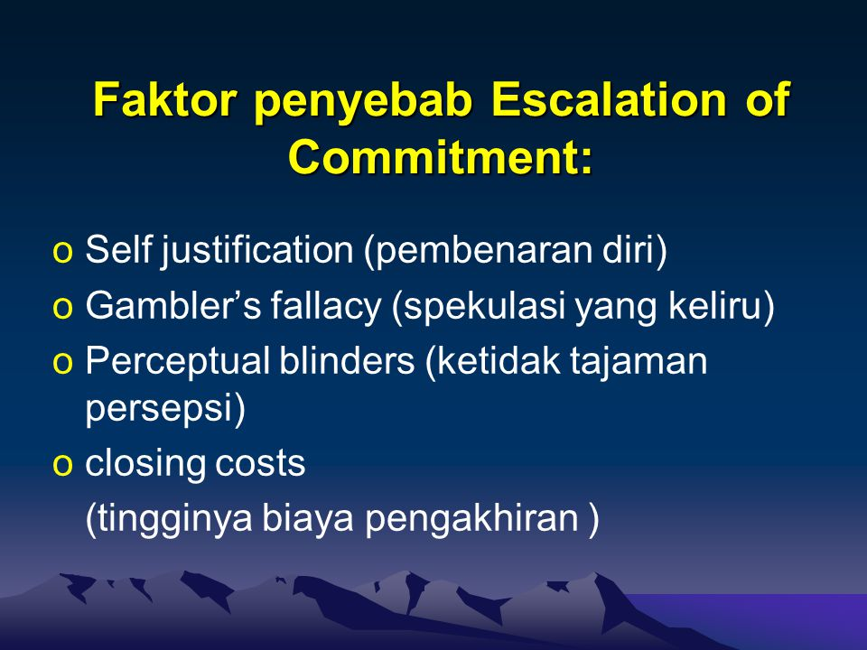 Faktor penyebab Escalation of Commitment: