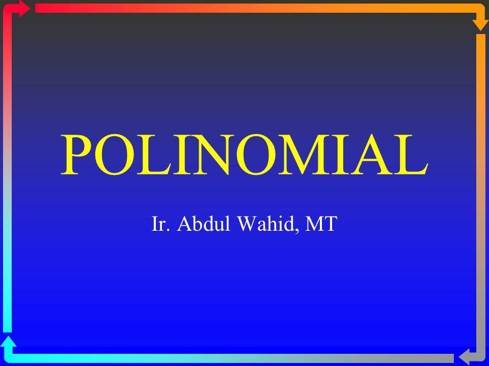 POLINOMIAL Ir. Abdul Wahid, MT