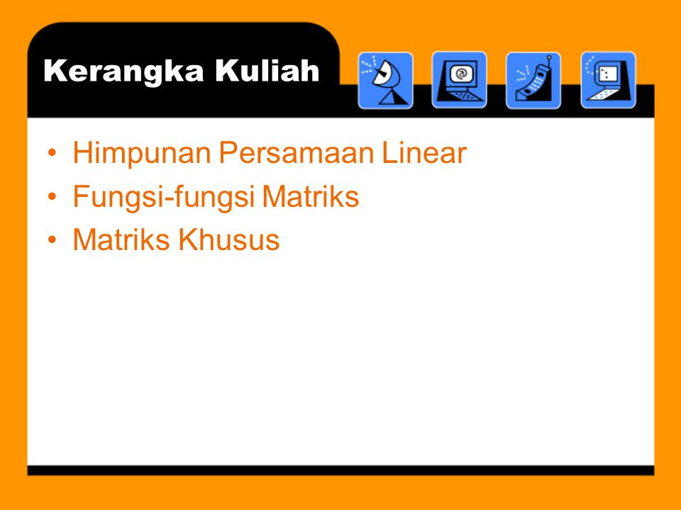 Kerangka Kuliah Himpunan Persamaan Linear Fungsi-fungsi Matriks Matriks Khusus