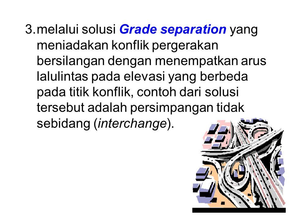 melalui solusi Grade separation yang meniadakan konflik pergerakan bersilangan dengan menempatkan arus lalulintas pada elevasi yang berbeda pada titik konflik, contoh dari solusi tersebut adalah persimpangan tidak sebidang (interchange).