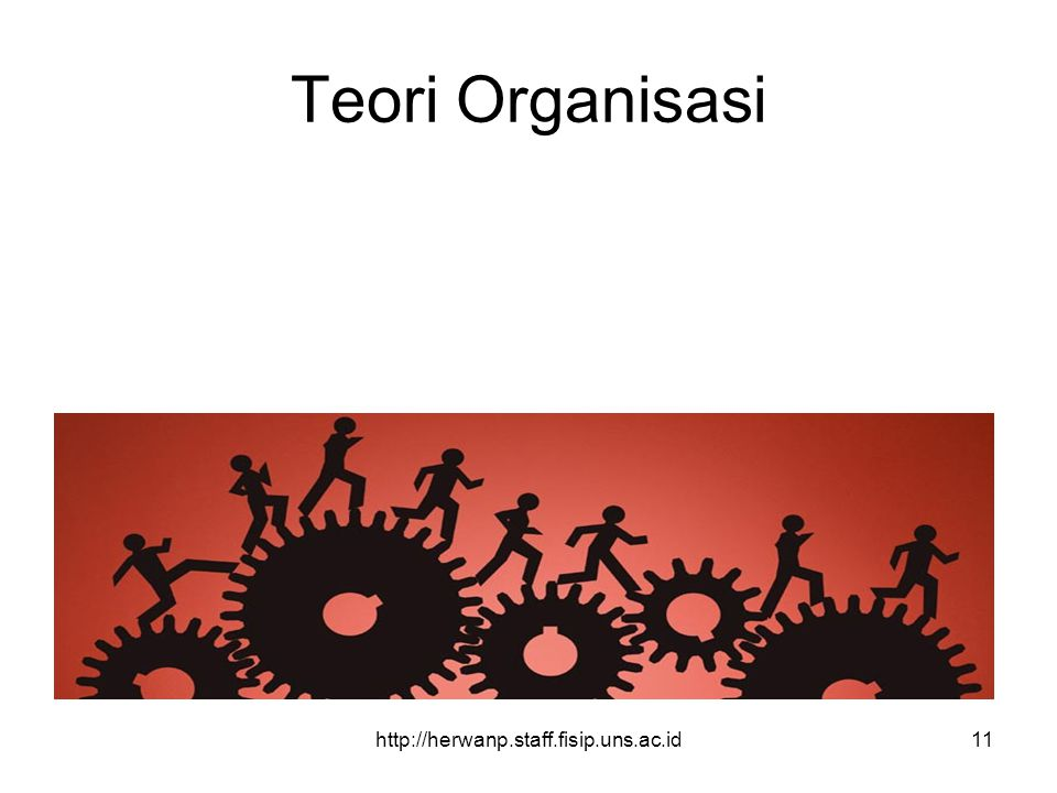 Teori Organisasi http://herwanp.staff.fisip.uns.ac.id