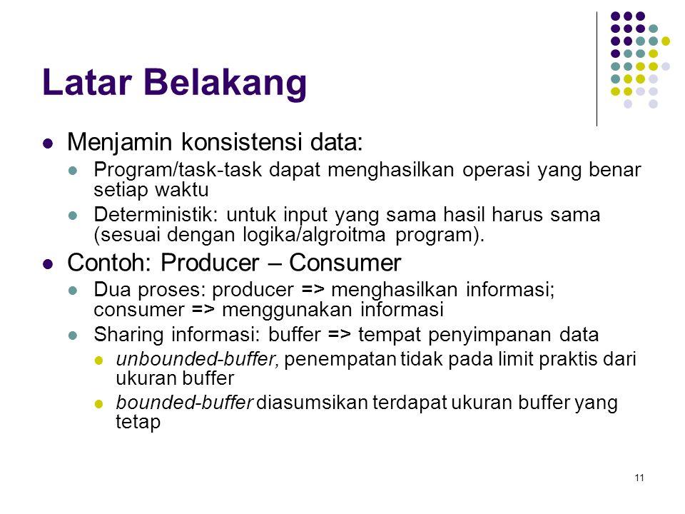 Latar Belakang Menjamin konsistensi data: Contoh: Producer – Consumer
