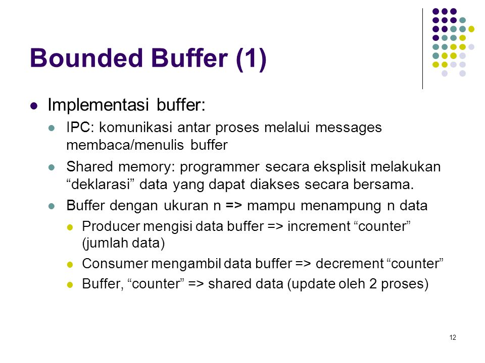 Bounded Buffer (1) Implementasi buffer: