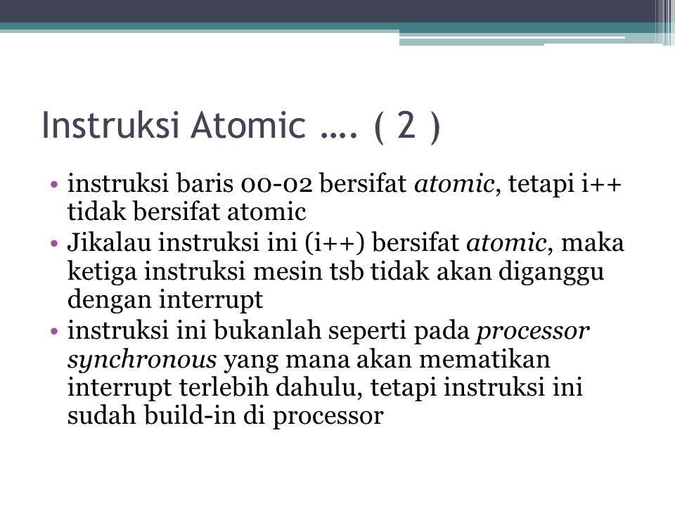 Instruksi Atomic …. ( 2 ) instruksi baris 00-02 bersifat atomic, tetapi i++ tidak bersifat atomic.