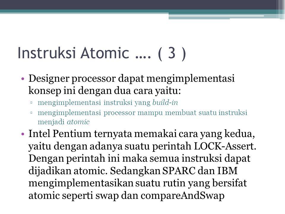 Instruksi Atomic …. ( 3 ) Designer processor dapat mengimplementasi konsep ini dengan dua cara yaitu: