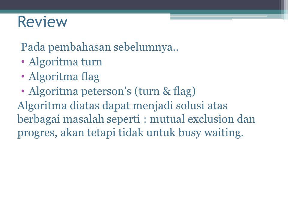 Review Pada pembahasan sebelumnya.. Algoritma turn Algoritma flag