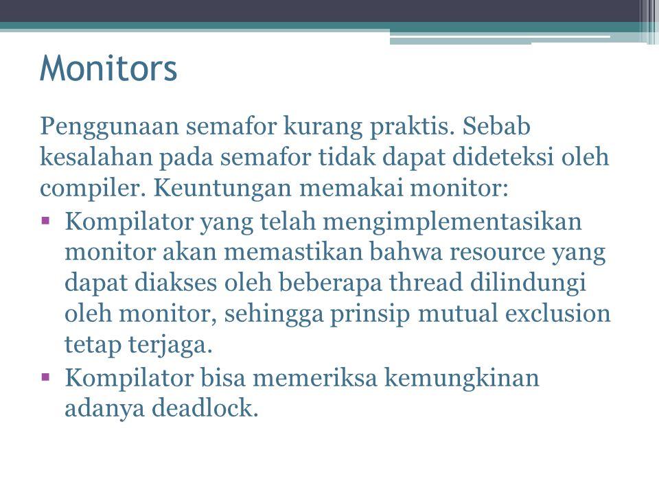 Monitors Penggunaan semafor kurang praktis. Sebab kesalahan pada semafor tidak dapat dideteksi oleh compiler. Keuntungan memakai monitor: