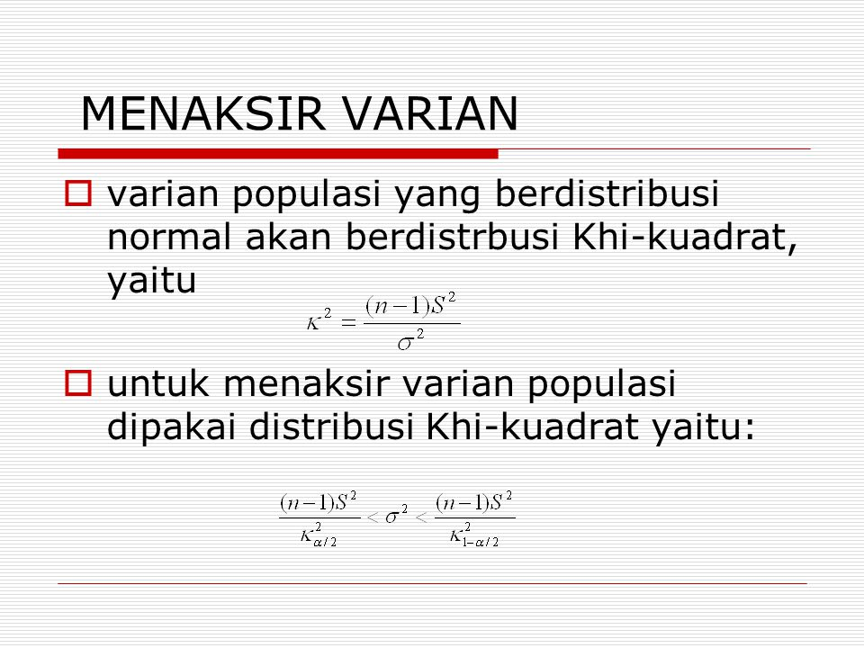 MENAKSIR VARIAN varian populasi yang berdistribusi normal akan berdistrbusi Khi-kuadrat, yaitu.