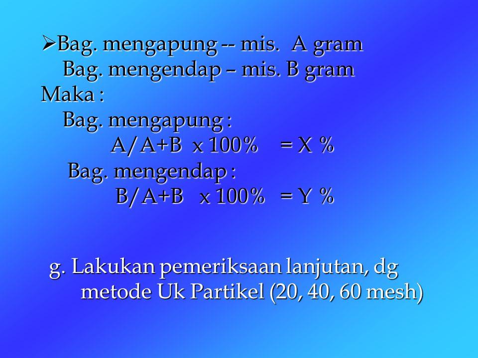 Bag. mengapung -- mis. A gram Bag. mengendap – mis. B gram Maka : Bag