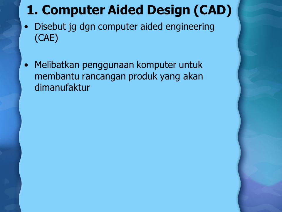 1. Computer Aided Design (CAD)