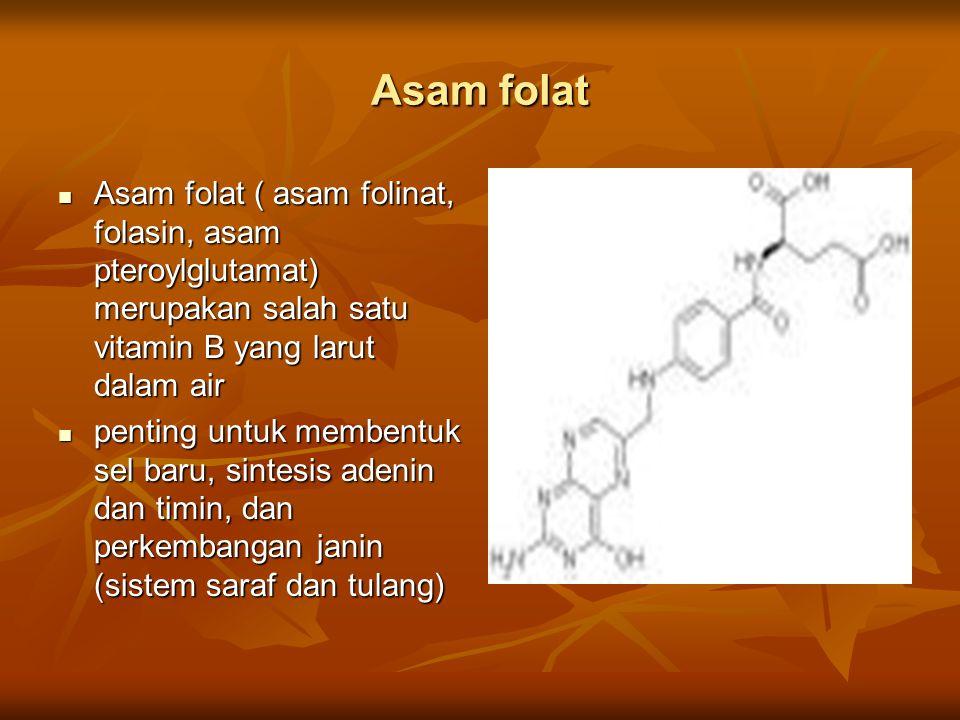 Asam folat Asam folat ( asam folinat, folasin, asam pteroylglutamat) merupakan salah satu vitamin B yang larut dalam air.