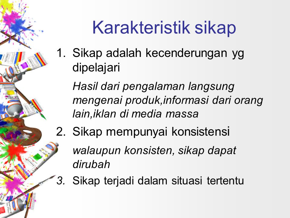 Karakteristik sikap Sikap adalah kecenderungan yg dipelajari.
