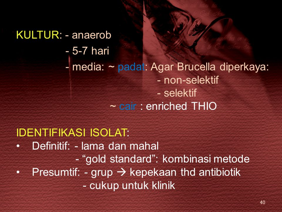 KULTUR: - anaerob - 5-7 hari. - media: ~ padat: Agar Brucella diperkaya: - non-selektif. - selektif.