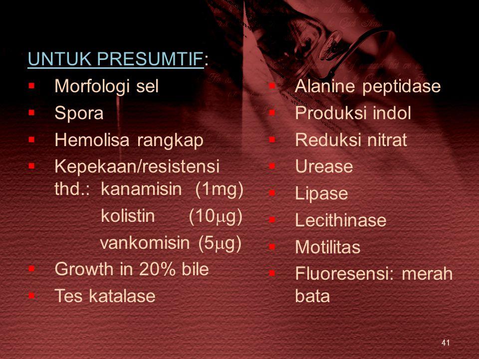 UNTUK PRESUMTIF: Morfologi sel. Alanine peptidase. Spora. Produksi indol. Hemolisa rangkap. Reduksi nitrat.