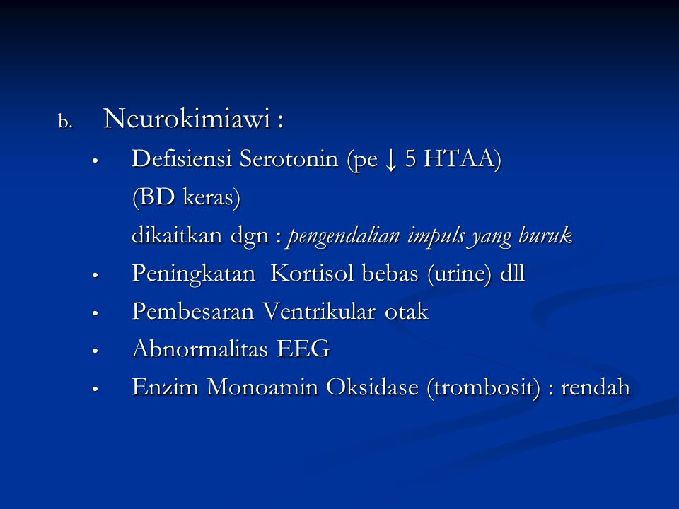 Neurokimiawi : Defisiensi Serotonin (pe ↓ 5 HTAA) (BD keras)