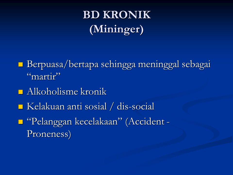 BD KRONIK (Mininger) Berpuasa/bertapa sehingga meninggal sebagai martir Alkoholisme kronik. Kelakuan anti sosial / dis-social.