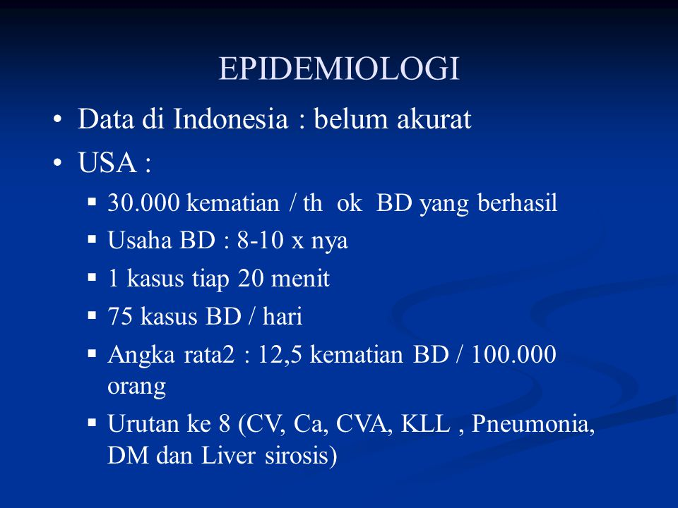 EPIDEMIOLOGI Data di Indonesia : belum akurat USA :