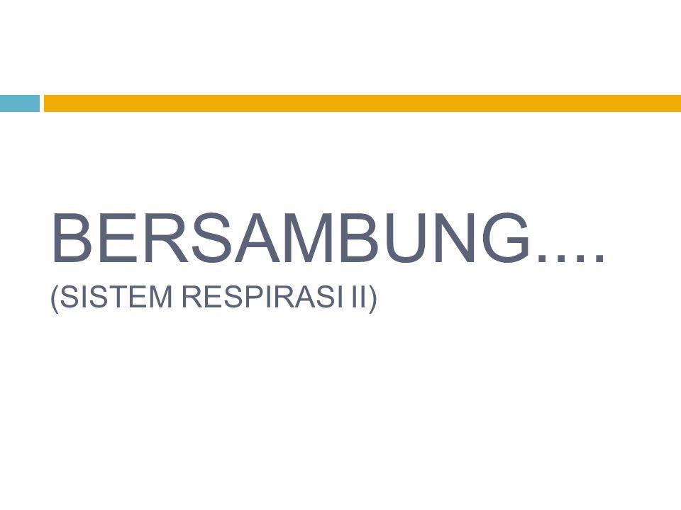 BERSAMBUNG.... (SISTEM RESPIRASI II)
